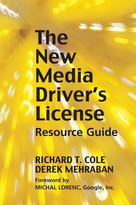 The New Media Driver's License By Cole, Richard T./ Mehraban, Derek